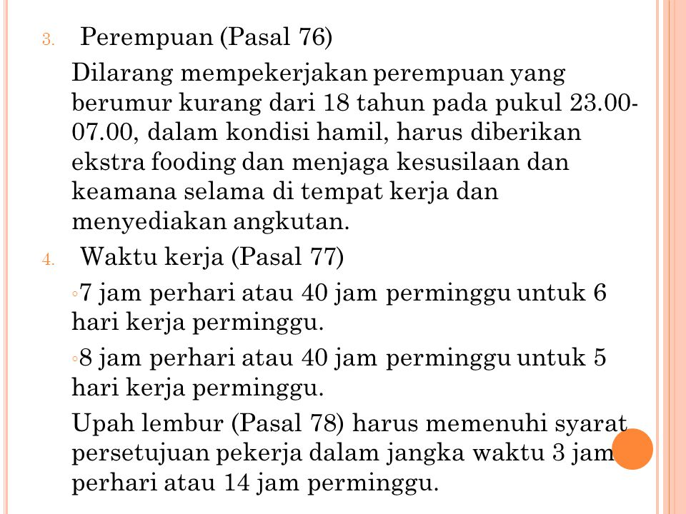 3. Perempuan (Pasal 76) Dilarang mempekerjakan perempuan yang berumur kurang dari 18 tahun pada pukul 23.00- 07.00, dalam kondisi hamil, harus diberik