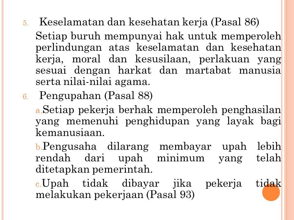 5. Keselamatan dan kesehatan kerja (Pasal 86) Setiap buruh mempunyai hak untuk memperoleh perlindungan atas keselamatan dan kesehatan kerja, moral dan