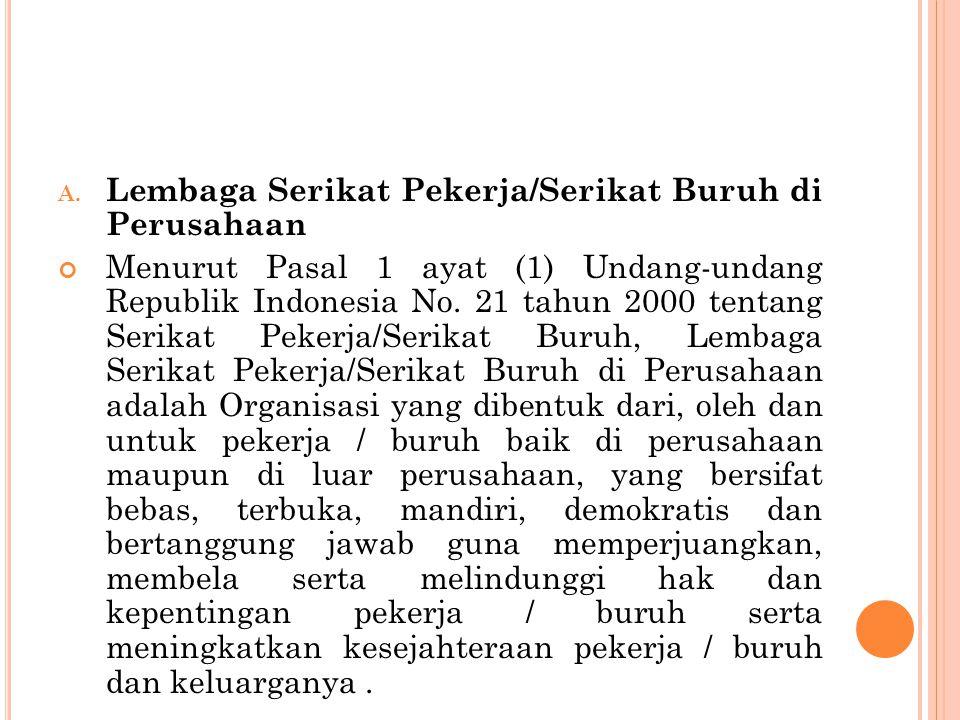 A. Lembaga Serikat Pekerja/Serikat Buruh di Perusahaan Menurut Pasal 1 ayat (1) Undang-undang Republik Indonesia No. 21 tahun 2000 tentang Serikat Pek
