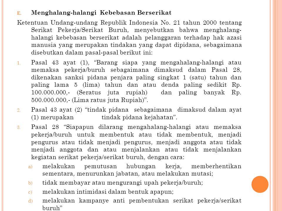 E.Menghalang-halangi Kebebasan Berserikat Ketentuan Undang-undang Republik Indonesia No.