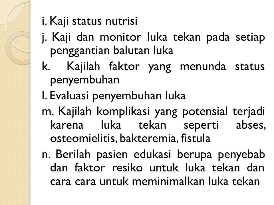 i. Kaji status nutrisi j. Kaji dan monitor luka tekan pada setiap penggantian balutan luka k. Kajilah faktor yang menunda status penyembuhan l. Evalua