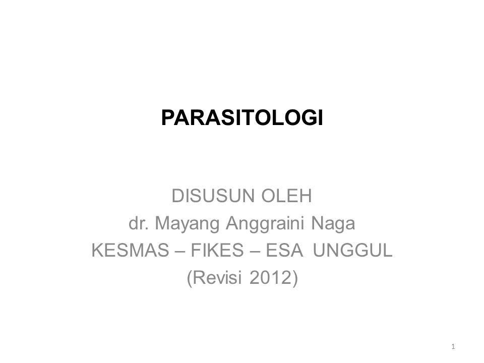 PARASITOLOGI DISUSUN OLEH dr. Mayang Anggraini Naga KESMAS – FIKES – ESA UNGGUL (Revisi 2012) 1