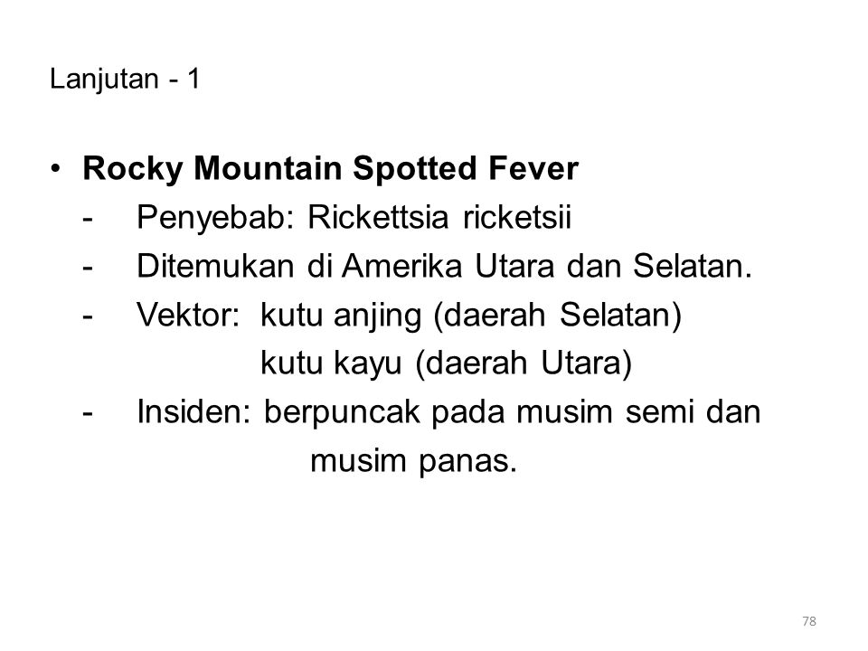 Lanjutan - 1 Rocky Mountain Spotted Fever -Penyebab: Rickettsia ricketsii -Ditemukan di Amerika Utara dan Selatan. -Vektor: kutu anjing (daerah Selata