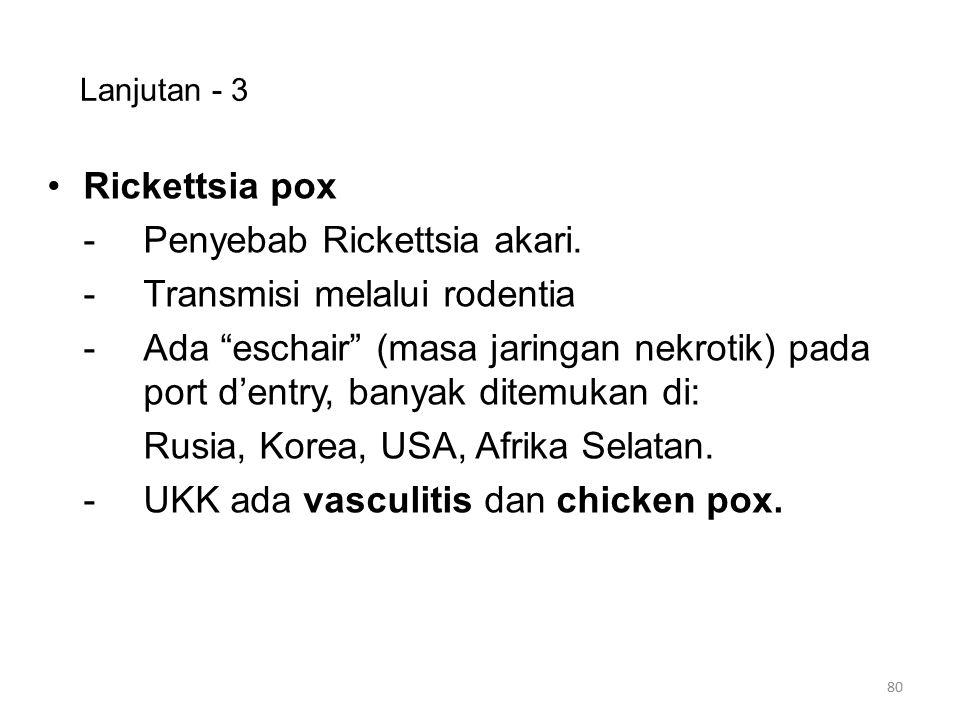 """Lanjutan - 3 Rickettsia pox -Penyebab Rickettsia akari. -Transmisi melalui rodentia -Ada """"eschair"""" (masa jaringan nekrotik) pada port d'entry, banyak"""