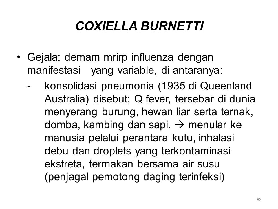 COXIELLA BURNETTI Gejala: demam mrirp influenza dengan manifestasi yang variable, di antaranya: -konsolidasi pneumonia (1935 di Queenland Australia) d
