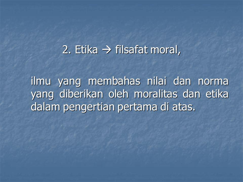 ► Nietzsche, ► etika sebagai ilmu menghimbau orang untuk memiliki moralitas tuan dan bukan moralitas hamba.