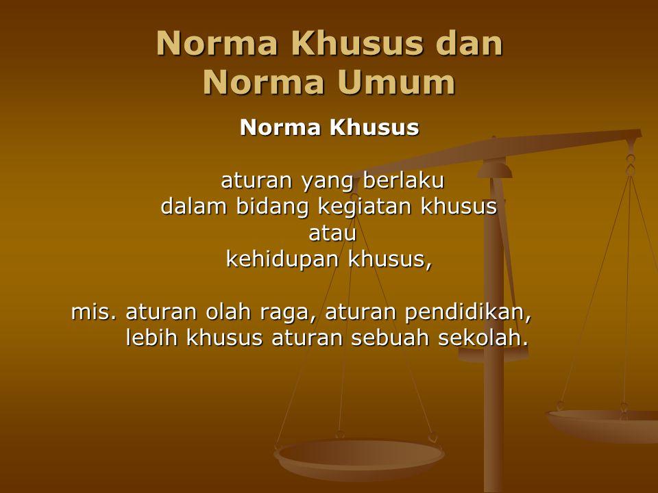 Norma Umum bersifat umum dan universal.bersifat umum dan universal.