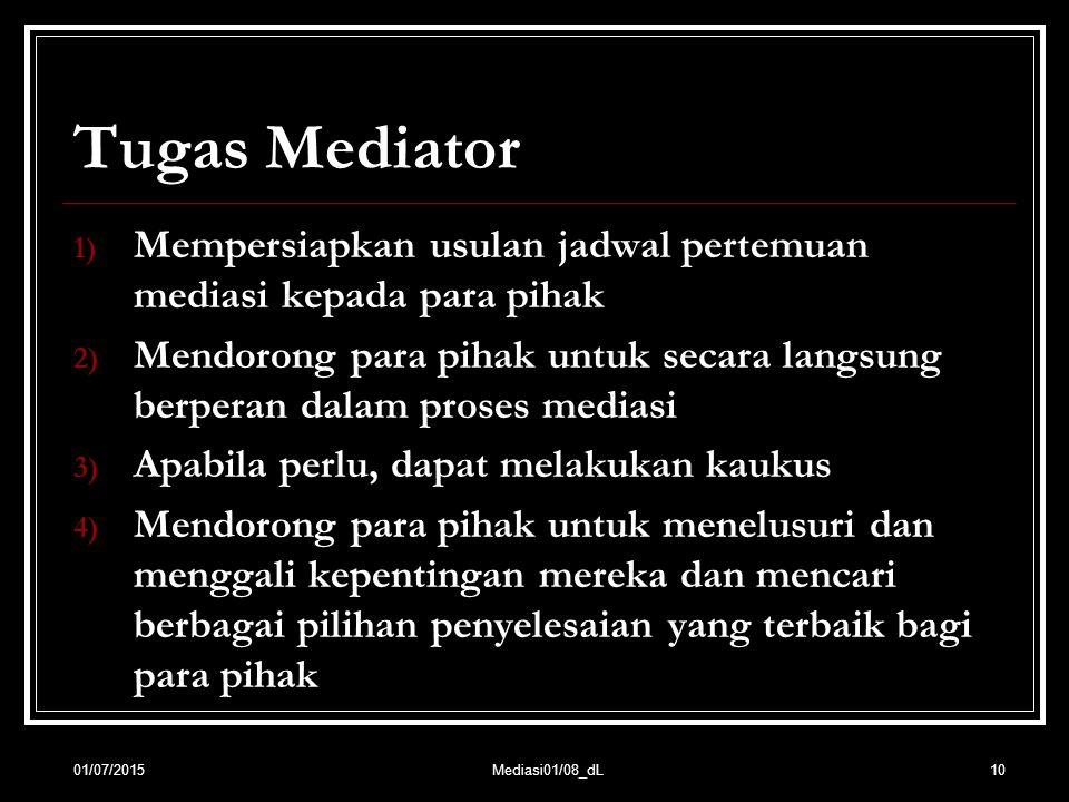 Tugas Mediator 1) Mempersiapkan usulan jadwal pertemuan mediasi kepada para pihak 2) Mendorong para pihak untuk secara langsung berperan dalam proses