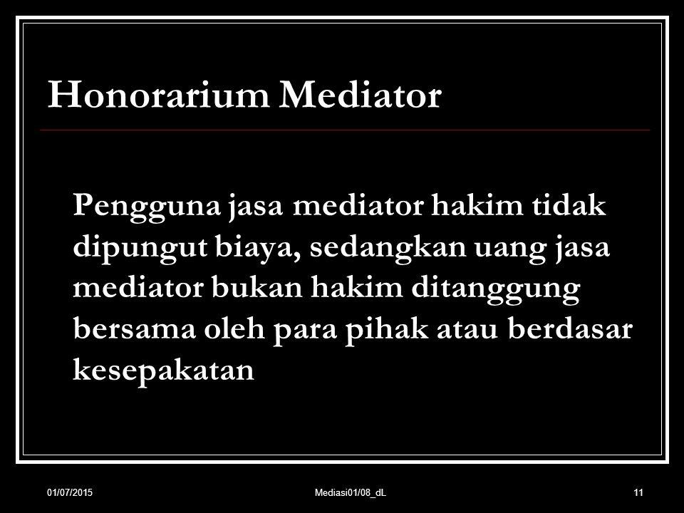Honorarium Mediator Pengguna jasa mediator hakim tidak dipungut biaya, sedangkan uang jasa mediator bukan hakim ditanggung bersama oleh para pihak ata