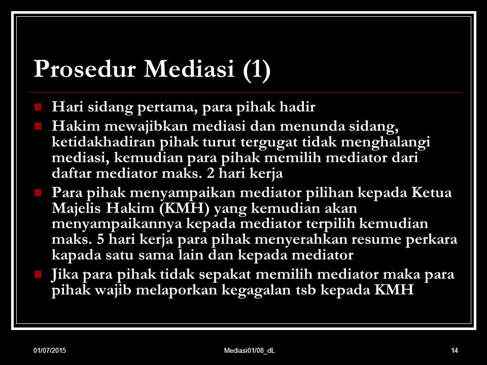 14 Prosedur Mediasi (1) Hari sidang pertama, para pihak hadir Hakim mewajibkan mediasi dan menunda sidang, ketidakhadiran pihak turut tergugat tidak m