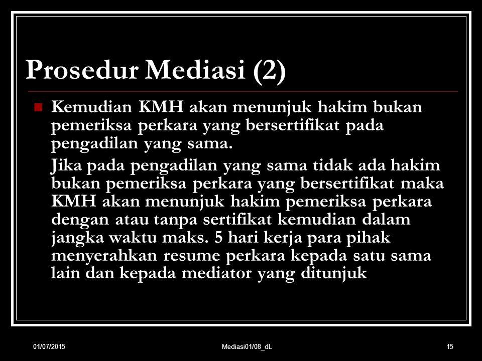 15 Prosedur Mediasi (2) Kemudian KMH akan menunjuk hakim bukan pemeriksa perkara yang bersertifikat pada pengadilan yang sama. Jika pada pengadilan ya