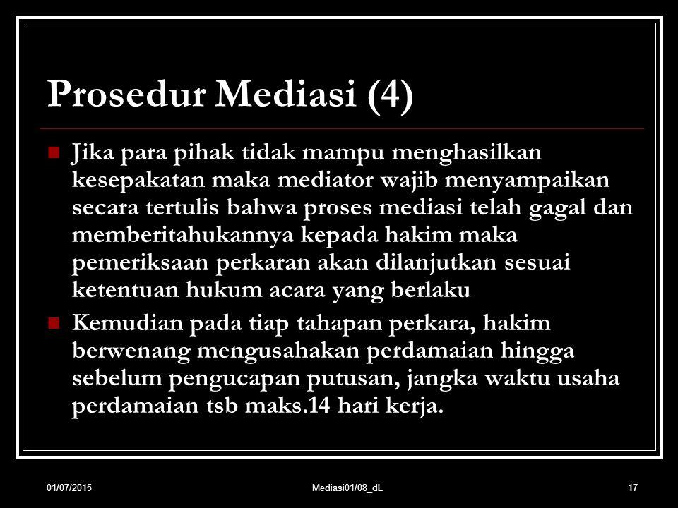 17 Prosedur Mediasi (4) Jika para pihak tidak mampu menghasilkan kesepakatan maka mediator wajib menyampaikan secara tertulis bahwa proses mediasi tel