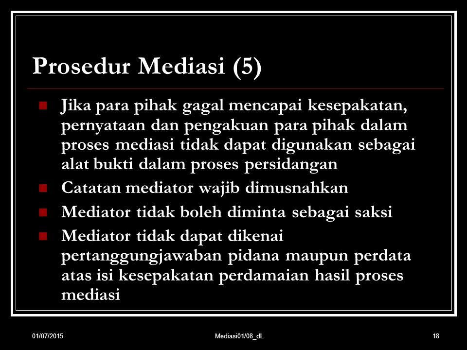 18 Prosedur Mediasi (5) Jika para pihak gagal mencapai kesepakatan, pernyataan dan pengakuan para pihak dalam proses mediasi tidak dapat digunakan seb