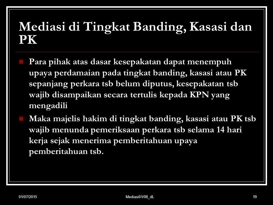 19 Mediasi di Tingkat Banding, Kasasi dan PK Para pihak atas dasar kesepakatan dapat menempuh upaya perdamaian pada tingkat banding, kasasi atau PK se