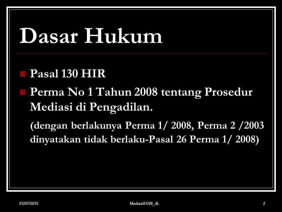 2 Dasar Hukum Pasal 130 HIR Perma No 1 Tahun 2008 tentang Prosedur Mediasi di Pengadilan. (dengan berlakunya Perma 1/ 2008, Perma 2 /2003 dinyatakan t