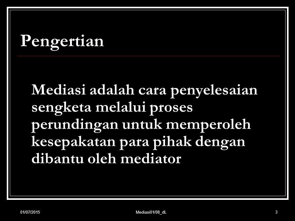 3 Pengertian Mediasi adalah cara penyelesaian sengketa melalui proses perundingan untuk memperoleh kesepakatan para pihak dengan dibantu oleh mediator