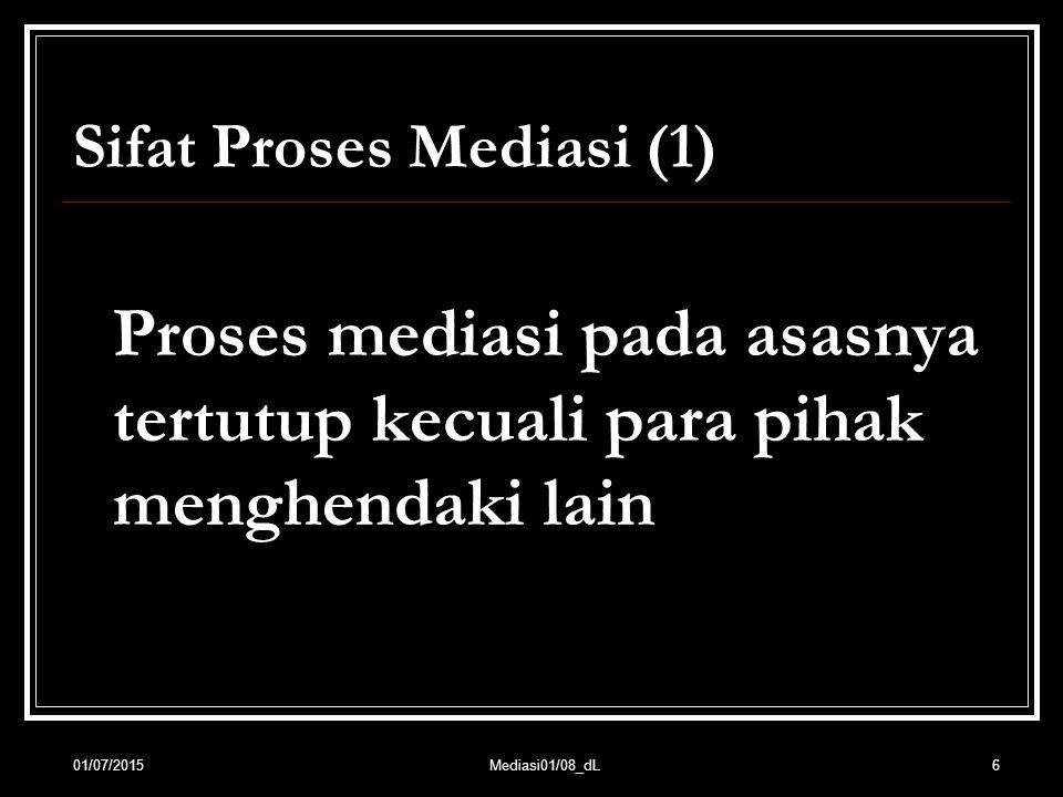 Sifat Proses Mediasi (1) Proses mediasi pada asasnya tertutup kecuali para pihak menghendaki lain 601/07/2015Mediasi01/08_dL