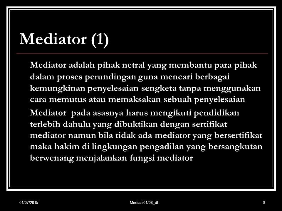 8 Mediator (1) Mediator adalah pihak netral yang membantu para pihak dalam proses perundingan guna mencari berbagai kemungkinan penyelesaian sengketa