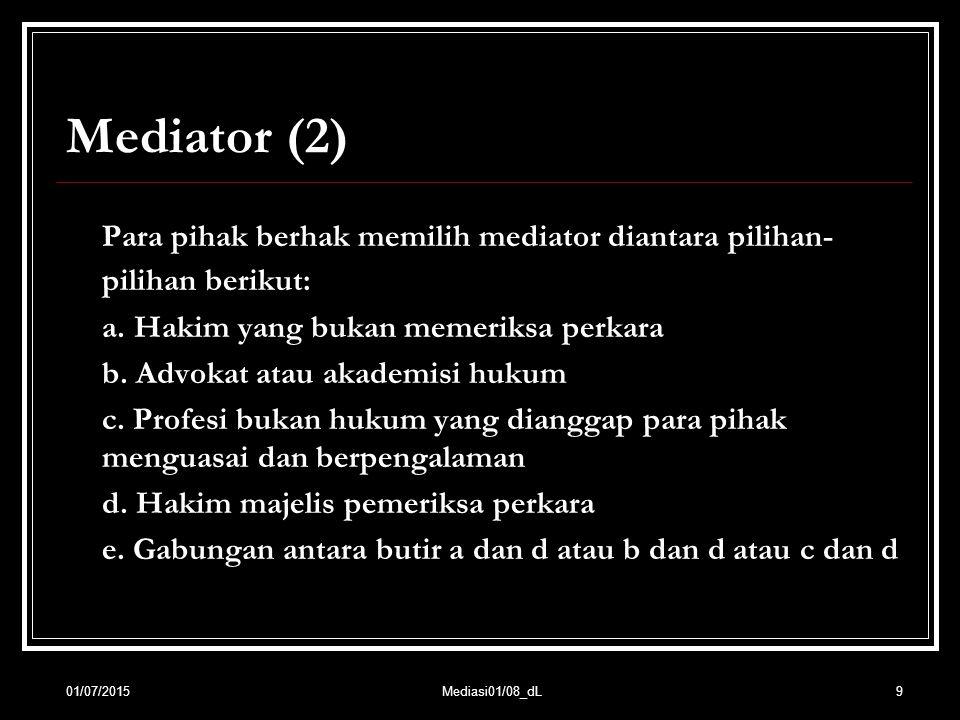 9 Mediator (2) Para pihak berhak memilih mediator diantara pilihan- pilihan berikut: a. Hakim yang bukan memeriksa perkara b. Advokat atau akademisi h
