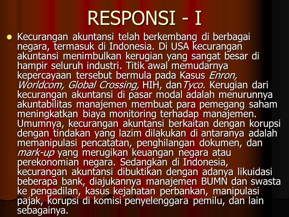 RESPONSI - I Kecurangan akuntansi telah berkembang di berbagai negara, termasuk di Indonesia. Di USA kecurangan akuntansi menimbulkan kerugian yang sa