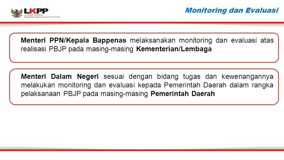 Monitoring dan Evaluasi Menteri PPN/Kepala Bappenas melaksanakan monitoring dan evaluasi atas realisasi PBJP pada masing-masing Kementerian/Lembaga Me