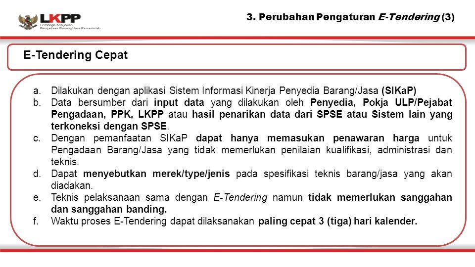 3. Perubahan Pengaturan E-Tendering (3) a.Dilakukan dengan aplikasi Sistem Informasi Kinerja Penyedia Barang/Jasa (SIKaP) b.Data bersumber dari input