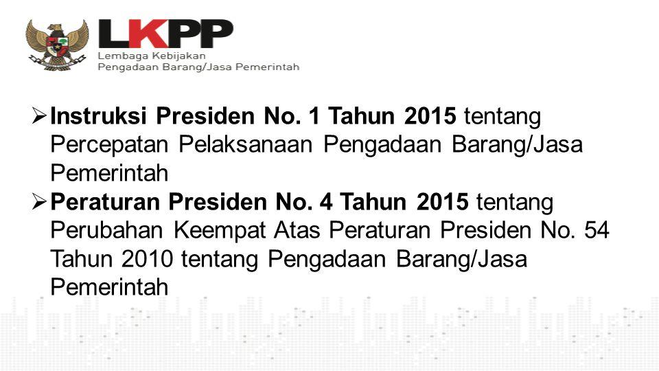  Instruksi Presiden No. 1 Tahun 2015 tentang Percepatan Pelaksanaan Pengadaan Barang/Jasa Pemerintah  Peraturan Presiden No. 4 Tahun 2015 tentang Pe