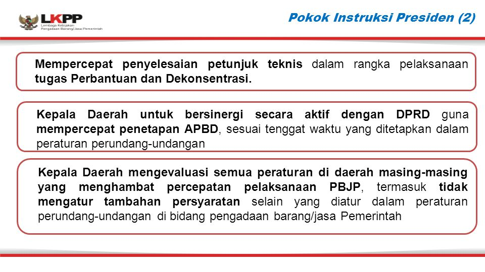 Pokok Instruksi Presiden (2) Mempercepat penyelesaian petunjuk teknis dalam rangka pelaksanaan tugas Perbantuan dan Dekonsentrasi. Kepala Daerah untuk