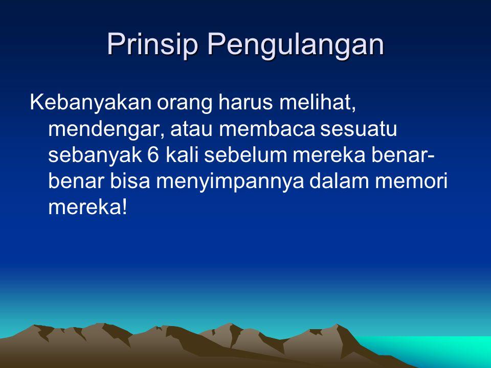 Prinsip Pengulangan Kebanyakan orang harus melihat, mendengar, atau membaca sesuatu sebanyak 6 kali sebelum mereka benar- benar bisa menyimpannya dala