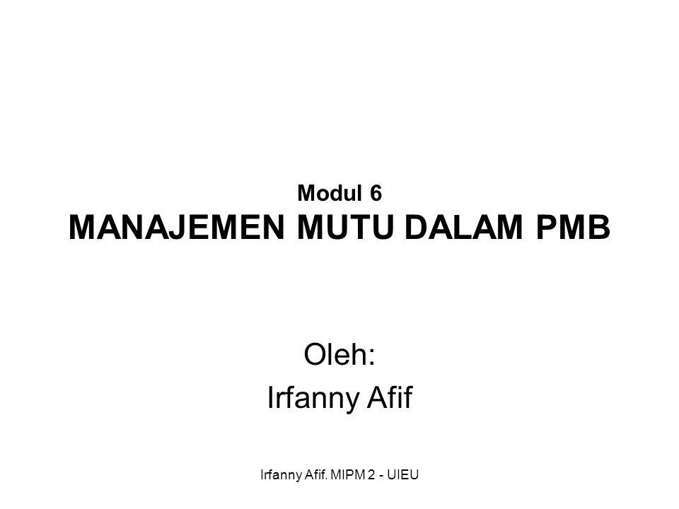 Irfanny Afif. MIPM 2 - UIEU Modul 6 MANAJEMEN MUTU DALAM PMB Oleh: Irfanny Afif