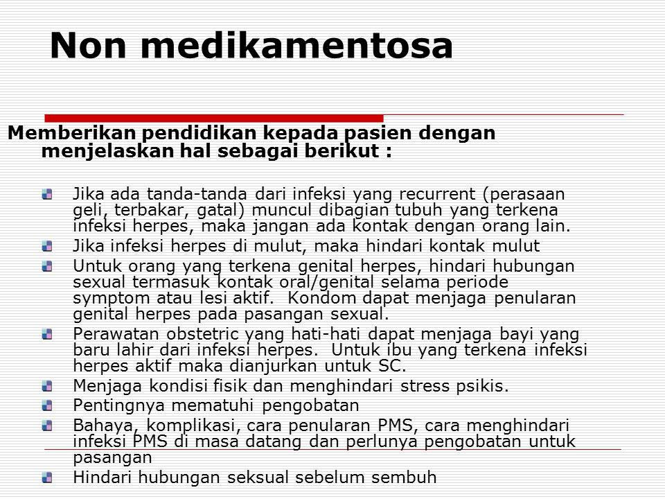 Non medikamentosa Memberikan pendidikan kepada pasien dengan menjelaskan hal sebagai berikut : Jika ada tanda-tanda dari infeksi yang recurrent (peras