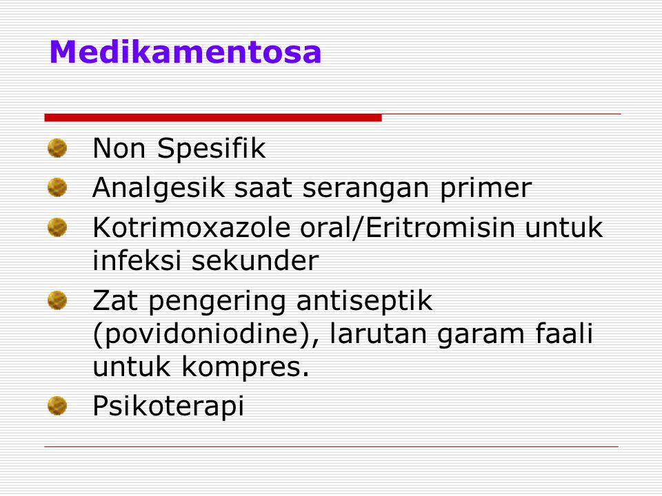 Medikamentosa Non Spesifik Analgesik saat serangan primer Kotrimoxazole oral/Eritromisin untuk infeksi sekunder Zat pengering antiseptik (povidoniodin