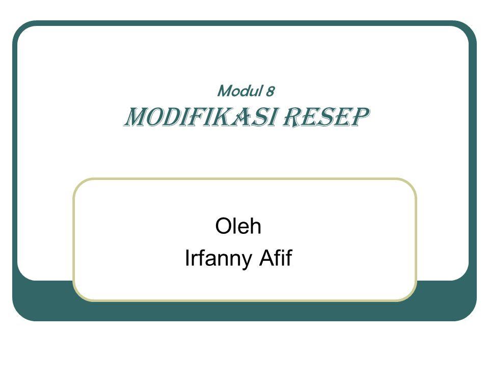 Modul 8 MODIFIKASI RESEP Oleh Irfanny Afif