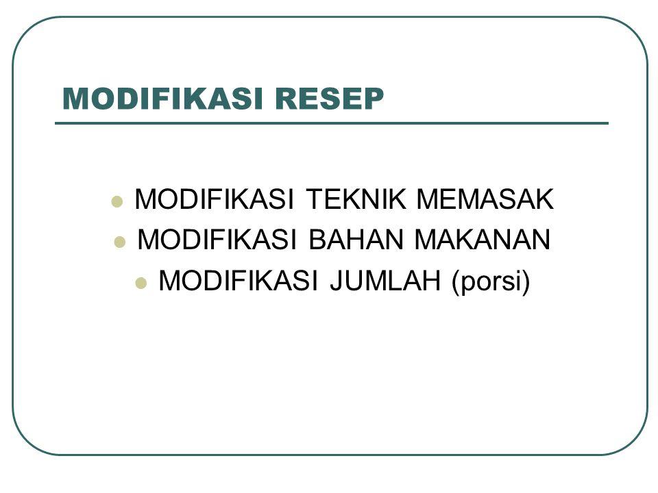 MODIFIKASI RESEP MODIFIKASI TEKNIK MEMASAK MODIFIKASI BAHAN MAKANAN MODIFIKASI JUMLAH (porsi)