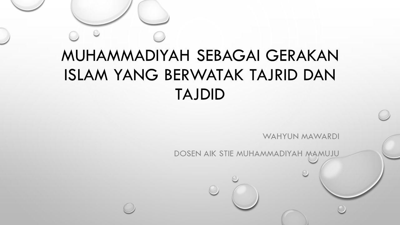 MUHAMMADIYAH SEBAGAI GERAKAN ISLAM YANG BERWATAK TAJRID DAN TAJDID WAHYUN MAWARDI DOSEN AIK STIE MUHAMMADIYAH MAMUJU