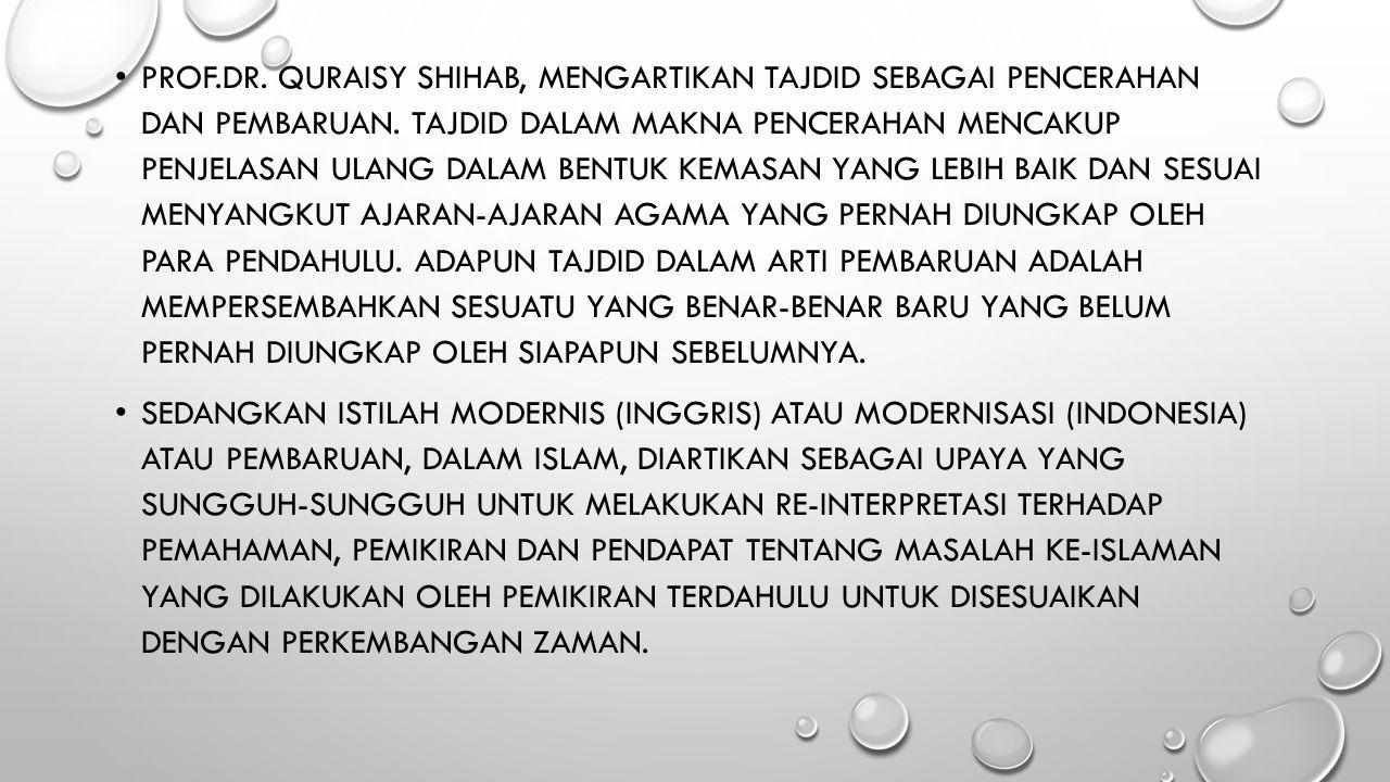 PROF.DR. QURAISY SHIHAB, MENGARTIKAN TAJDID SEBAGAI PENCERAHAN DAN PEMBARUAN. TAJDID DALAM MAKNA PENCERAHAN MENCAKUP PENJELASAN ULANG DALAM BENTUK KEM