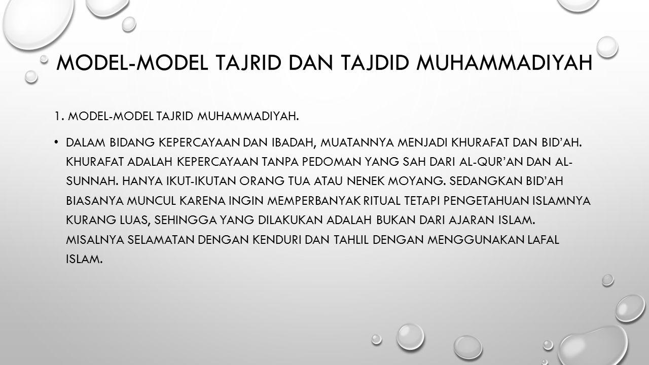 MODEL-MODEL TAJRID DAN TAJDID MUHAMMADIYAH 1. MODEL-MODEL TAJRID MUHAMMADIYAH. DALAM BIDANG KEPERCAYAAN DAN IBADAH, MUATANNYA MENJADI KHURAFAT DAN BID