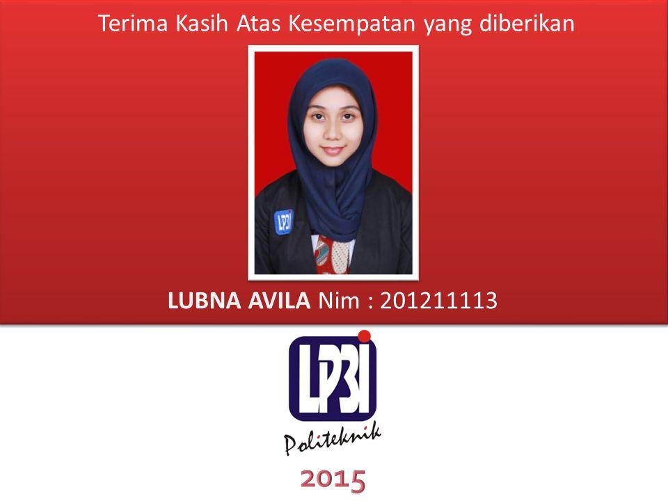 Terima Kasih Atas Kesempatan yang diberikan LUBNA AVILA Nim : 201211113