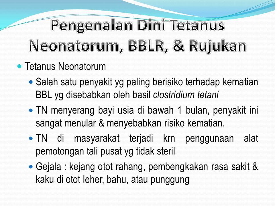 Tetanus Neonatorum Salah satu penyakit yg paling berisiko terhadap kematian BBL yg disebabkan oleh basil clostridium tetani TN menyerang bayi usia di