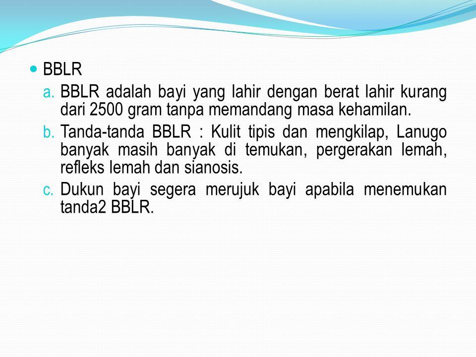 BBLR a. BBLR adalah bayi yang lahir dengan berat lahir kurang dari 2500 gram tanpa memandang masa kehamilan. b. Tanda-tanda BBLR : Kulit tipis dan men