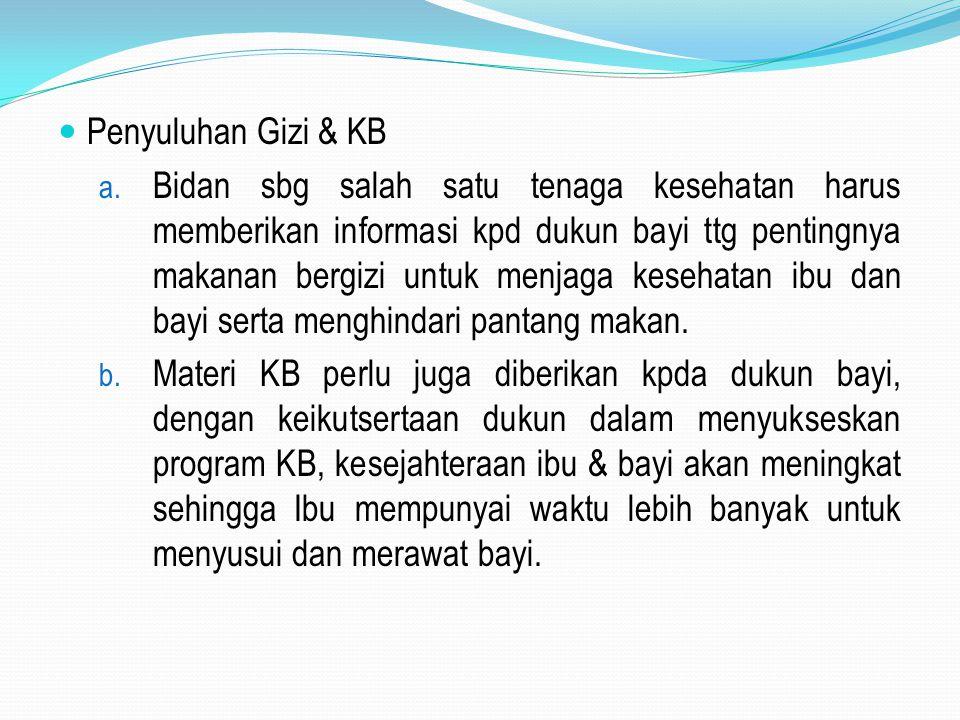 Penyuluhan Gizi & KB a. Bidan sbg salah satu tenaga kesehatan harus memberikan informasi kpd dukun bayi ttg pentingnya makanan bergizi untuk menjaga k