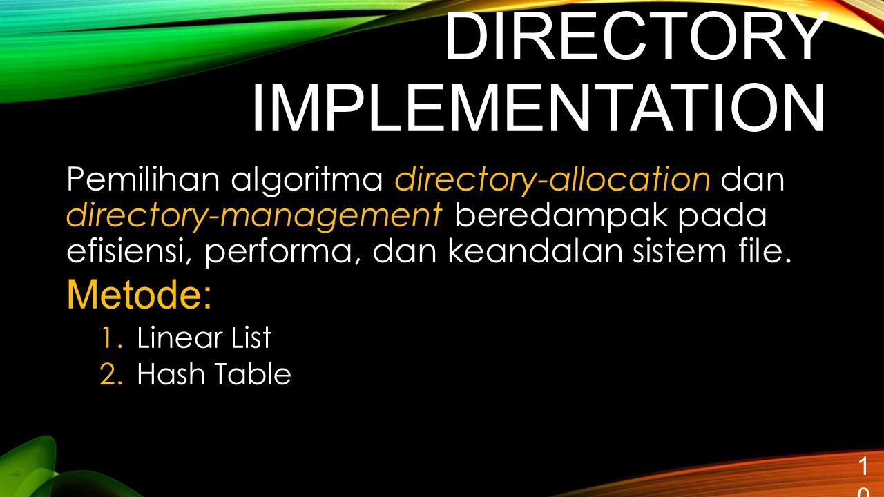 DIRECTORY IMPLEMENTATION 10 Pemilihan algoritma directory-allocation dan directory-management beredampak pada efisiensi, performa, dan keandalan siste