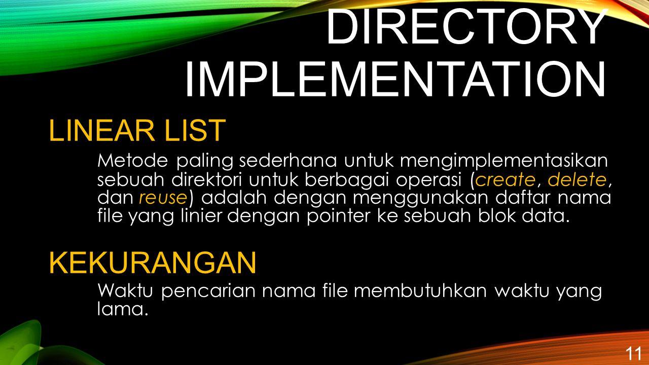 DIRECTORY IMPLEMENTATION 11 LINEAR LIST Metode paling sederhana untuk mengimplementasikan sebuah direktori untuk berbagai operasi (create, delete, dan