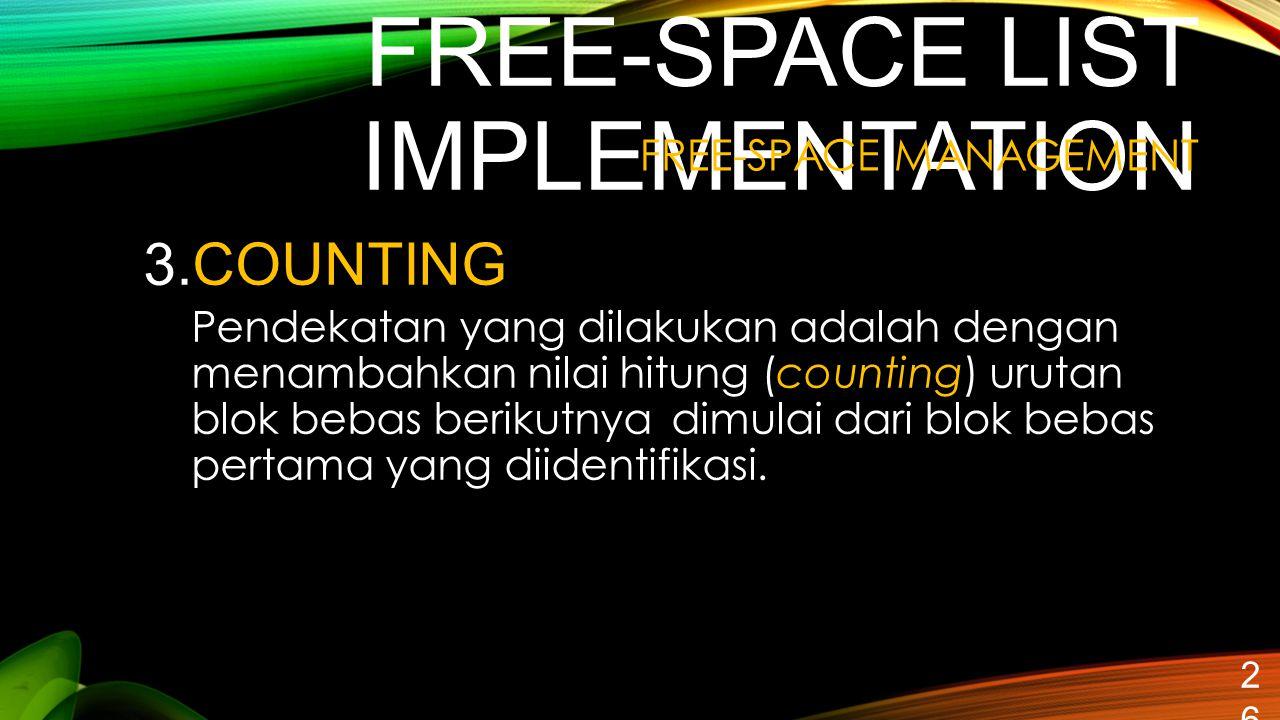 FREE-SPACE LIST IMPLEMENTATION 26 3.COUNTING Pendekatan yang dilakukan adalah dengan menambahkan nilai hitung (counting) urutan blok bebas berikutnya