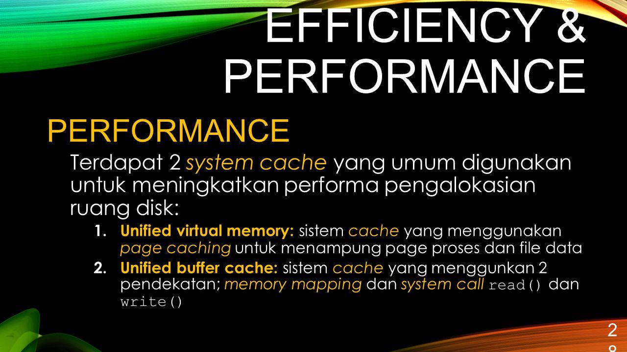 EFFICIENCY & PERFORMANCE 28 PERFORMANCE Terdapat 2 system cache yang umum digunakan untuk meningkatkan performa pengalokasian ruang disk: 1. Unified v