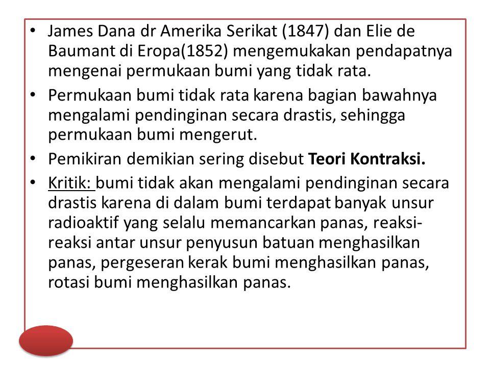 James Dana dr Amerika Serikat (1847) dan Elie de Baumant di Eropa(1852) mengemukakan pendapatnya mengenai permukaan bumi yang tidak rata. Permukaan bu