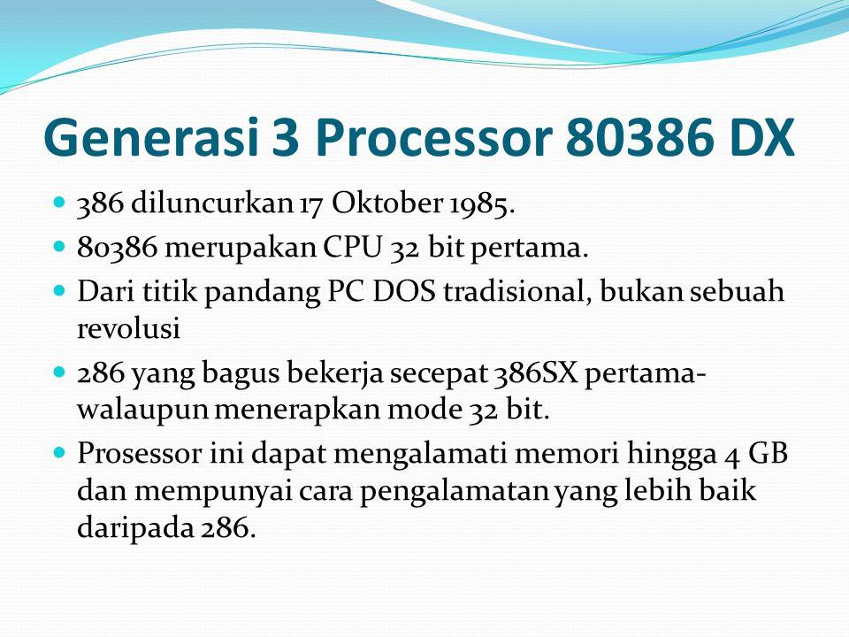 Generasi 3 Processor 80386 DX 386 diluncurkan 17 Oktober 1985. 80386 merupakan CPU 32 bit pertama. Dari titik pandang PC DOS tradisional, bukan sebuah