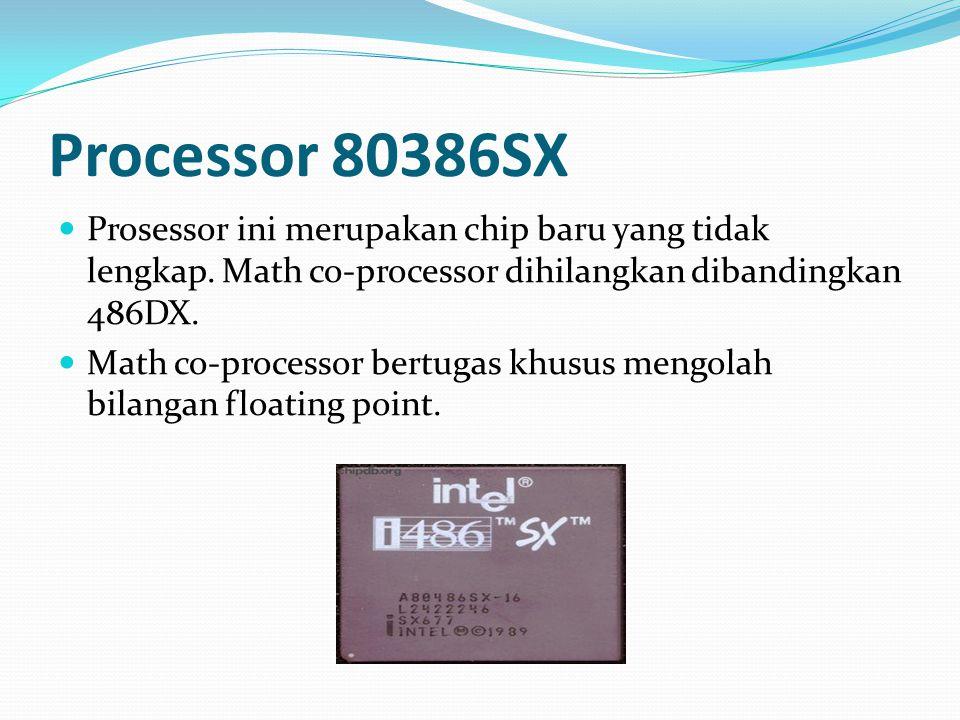 Processor 80386SX Prosessor ini merupakan chip baru yang tidak lengkap. Math co-processor dihilangkan dibandingkan 486DX. Math co-processor bertugas k