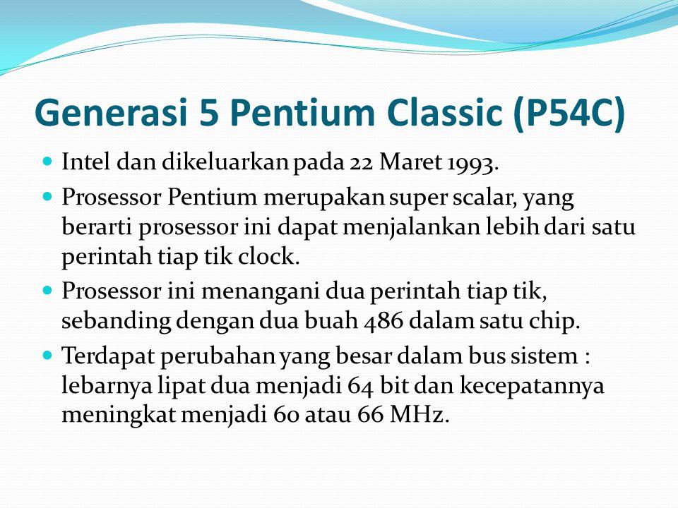 Generasi 5 Pentium Classic (P54C) Intel dan dikeluarkan pada 22 Maret 1993. Prosessor Pentium merupakan super scalar, yang berarti prosessor ini dapat