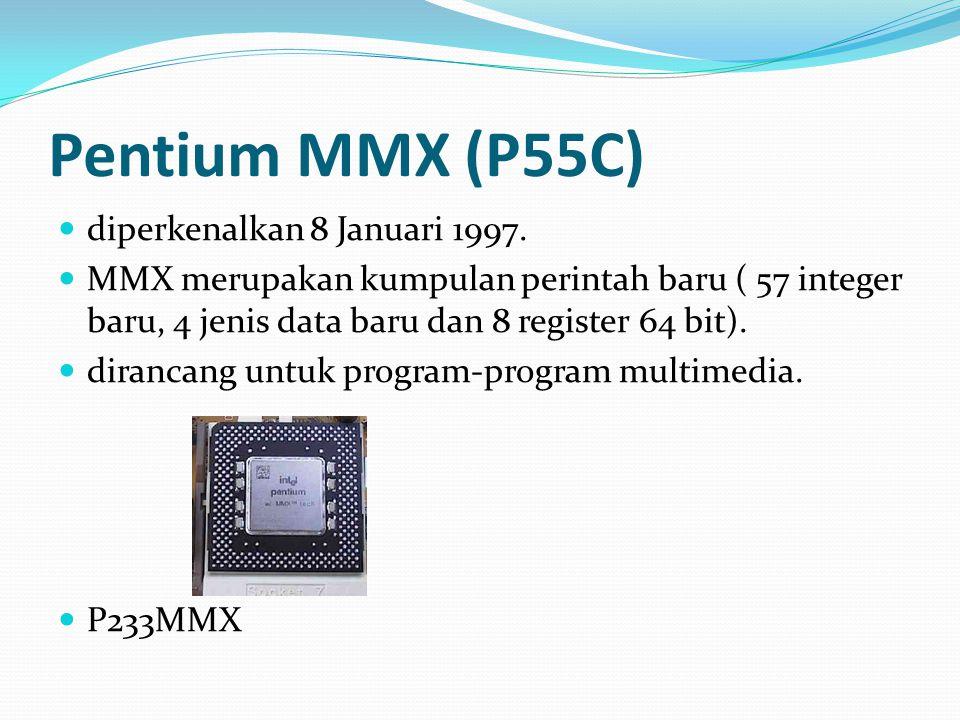 Pentium MMX (P55C) diperkenalkan 8 Januari 1997. MMX merupakan kumpulan perintah baru ( 57 integer baru, 4 jenis data baru dan 8 register 64 bit). dir